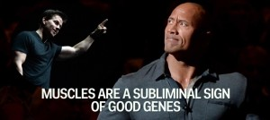 Muscles are a subliminal sign of good genes.