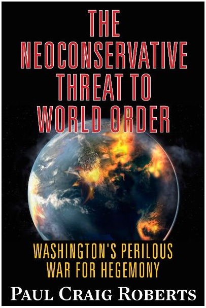 The Neoconservative Threat to World Order - Washington's Perilous War for Hegemony : Paul Craig Roberts : King World News